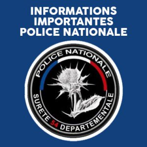 INFORMATIONS IMPORTANTES – POLICE NATIONALE